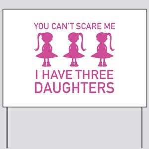 I Have Three Daughters Yard Sign