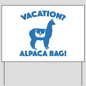Vacation? Alpaca Bag! Yard Sign