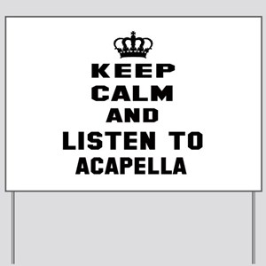 Keep calm and listen to Acapella Yard Sign