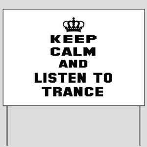 Keep calm and listen to Trance Yard Sign