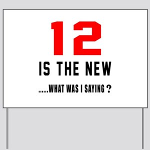 12 Is The New What Was I Saying ? Yard Sign