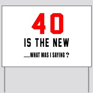 40 Is The New What Was I Saying ? Yard Sign