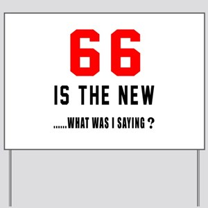 66 Is The New What Was I Saying ? Yard Sign