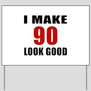 I Make 90 Look Good Yard Sign