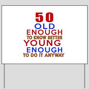 50 Old Enough Young Enough Birthday Desi Yard Sign