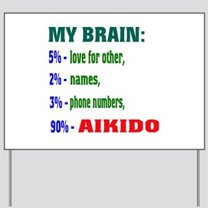 My Brain, 90% For Aikido Yard Sign