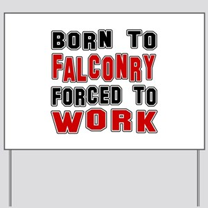 Born To Falconry Forced To Work Yard Sign