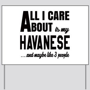 All I care about is my Havanese Dog Yard Sign