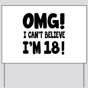 Omg I Can't Believe I Am 18 Yard Sign