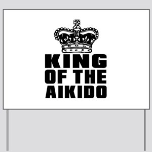 King Of The Aikido Yard Sign