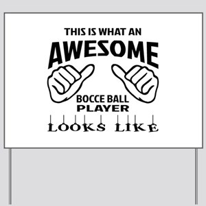 This is what an awesome Bocce ball playe Yard Sign