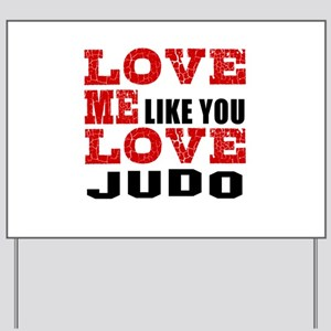 Love Me Like You Love Judo Yard Sign