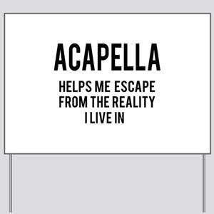 Acapella Helps me escape from the realit Yard Sign