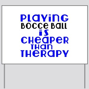 Bocce Ball Is Cheaper Than Therapy Yard Sign