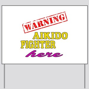 Warning Aikido Fighter Here Yard Sign