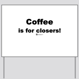 Coffee is for closers! (new) -  Yard Sign