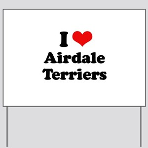 I love Airdale Terriers Yard Sign