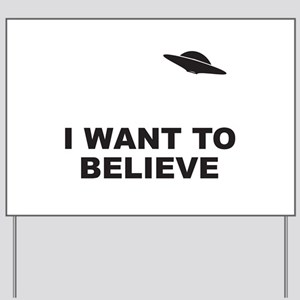 I Want To Believe Yard Sign