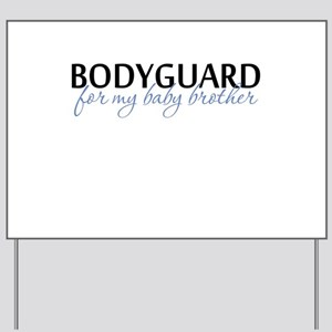 Bodyguard for my baby brother Yard Sign