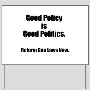 Good Policy is Good Politics Yard Sign
