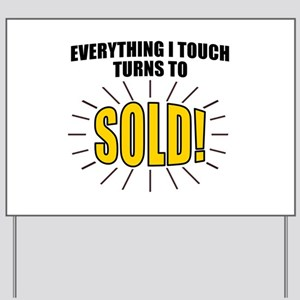 Everything I touch turns to SOLD! Yard Sign