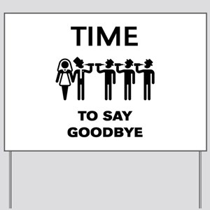 Time To Say Goodbye (Team Groom / Stag P Yard Sign