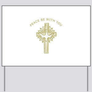 PEACE BE WITH YOU Yard Sign