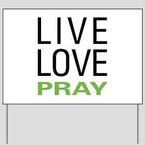 Live Love Pray Yard Sign
