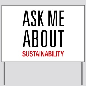 Ask Me About Sustainability Yard Sign