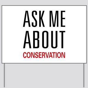 Ask Me About Conservation Yard Sign