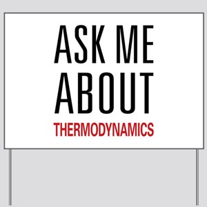 Ask Me About Thermodynamics Yard Sign