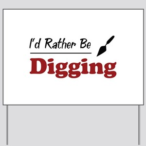 Rather Be Digging Yard Sign