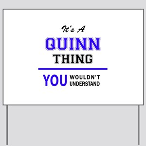 It's QUINN thing, you wouldn't understan Yard Sign