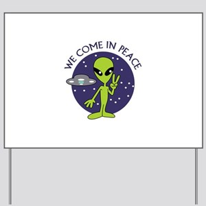 WE COME IN PEACE Yard Sign