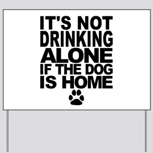 Its Not Drinking Alone If The Dog Is Home Yard Sig