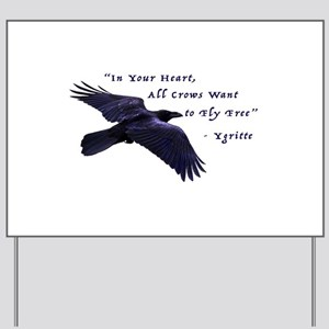 All Crows Want to Fly Free Yard Sign