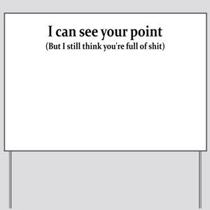 I CAN SEE YOUR POINT BUT I ST Yard Sign