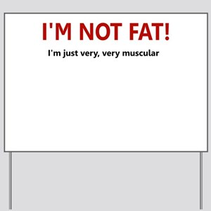 I'M NOT FAT JUST VERY VERY MU Yard Sign