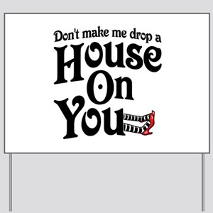 Don't Make Me Drop A House On You Wizard of Oz Yar
