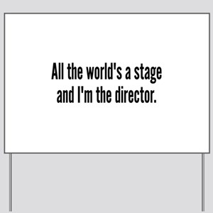 World's a Stage I'm Directing Yard Sign