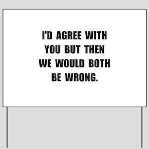 Both Be Wrong Yard Sign