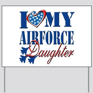 I Love My Airforce Daughter Yard Sign