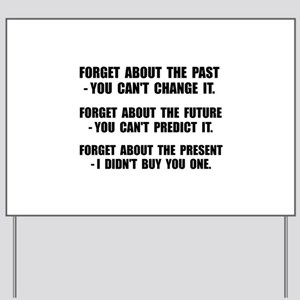 Forget Present Yard Sign