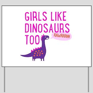 Girls Like Dinosaurs Too RAWRRHH Yard Sign