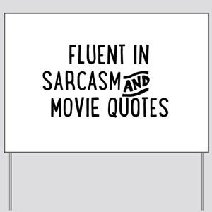Fluent in Sarcasm and Movie Quotes Yard Sign