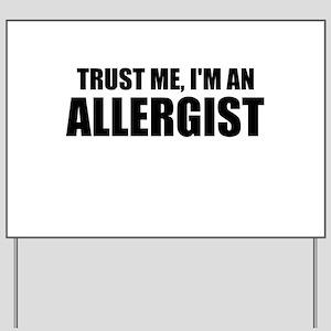 Trust Me, Im An Allergist Yard Sign