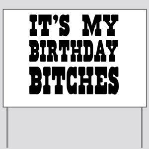 It's My Birthday Bitches Yard Sign
