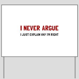 I Never Argue Yard Sign