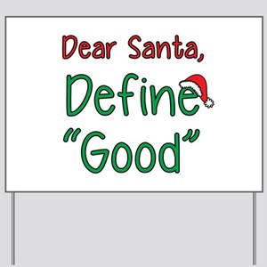 """Dear Santa, Define """"Good"""" Yard Sign"""