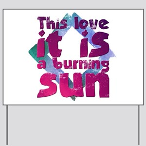 This love it is a burning sun Yard Sign